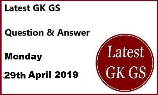 GK Questions 29th April 2019 General Knowledge, Current Affairs